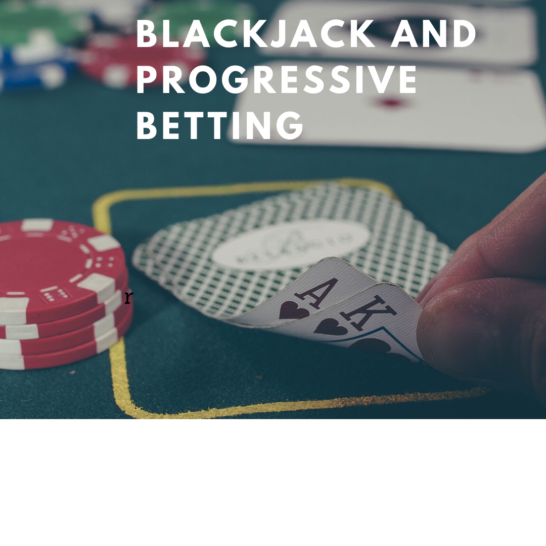 Blackjack and Progressive Betting